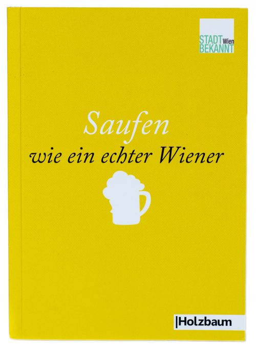 Saufen wie ein echter Wiener (c) STADTBEKANNT