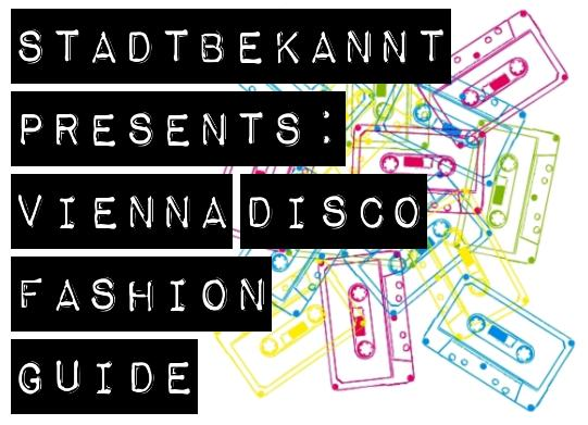 Stadtbekannt presents: Vienna Disco Fashion Guide