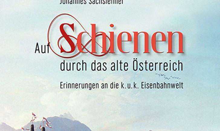 """""""Auf den Schienen durch das alte Österreich"""" (c) styria"""