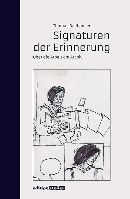 Thomas Ballhausen - Signaturen der Erinnerung. Über die Arbeit am Archiv