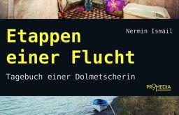 Etappen einer Flucht – Tagebuch einer Dolmetscherin - Nermin Ismail