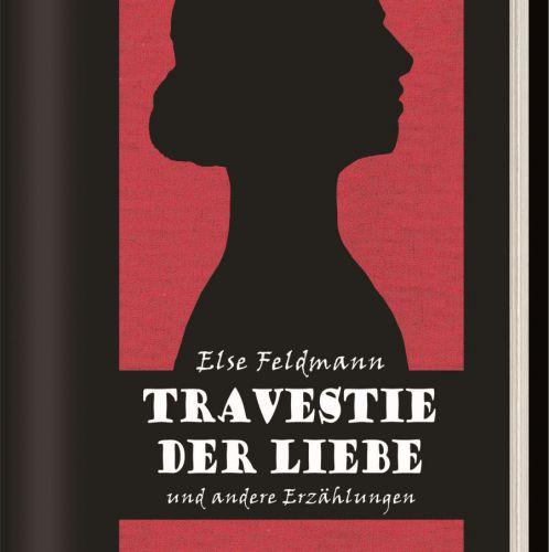 Else Feldmann – Travestie der Liebe – Cover (c) Edition Atelier
