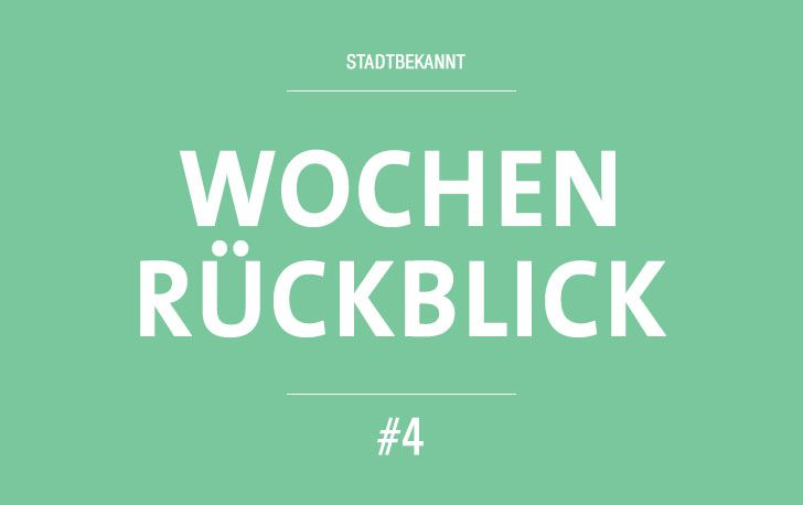 Wochenrüblick - Woche 4 (c) STADTBEKANNT