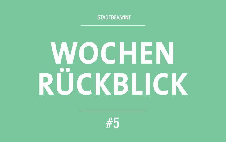 Wochenrüblick - Woche 5 (c) STADTBEKANNT