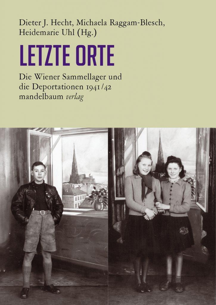 Letzte Orte - Die Wiener Sammellager und die Deportationen 1941-42 - Mandelbaum Verlag